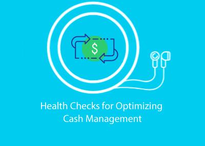 Health Checks for Optimizing Cash Management