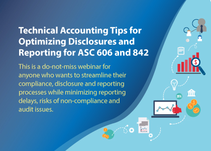 Technical Accounting Tips for Optimizing Disclosures and Reporting for ASC 606 and 842