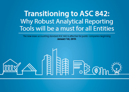 Transitioning to ASC 842: Why Robust Analytical Reporting Tools will be a must for all Entities