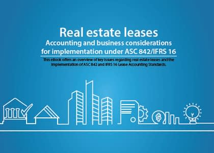 Real estate leases – Accounting and business considerations for implementation under ASC 842/IFRS 16