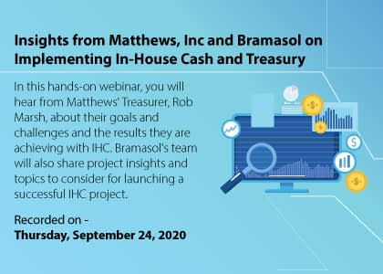 Insights from Matthews, Inc and Bramasol on Implementing In-House Cash and Treasury